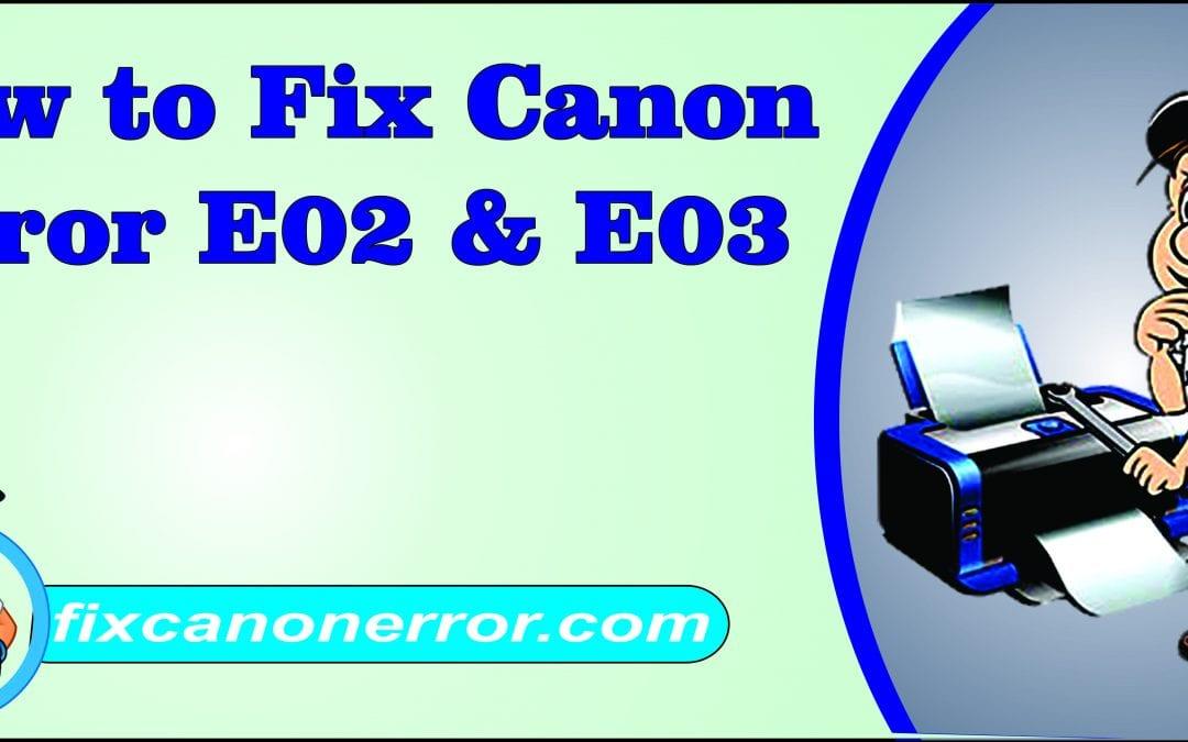 How to Fix Canon Error E03 And E02?