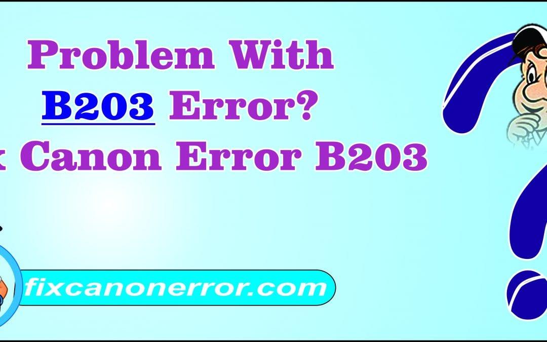 How to Fix Canon Error B203?