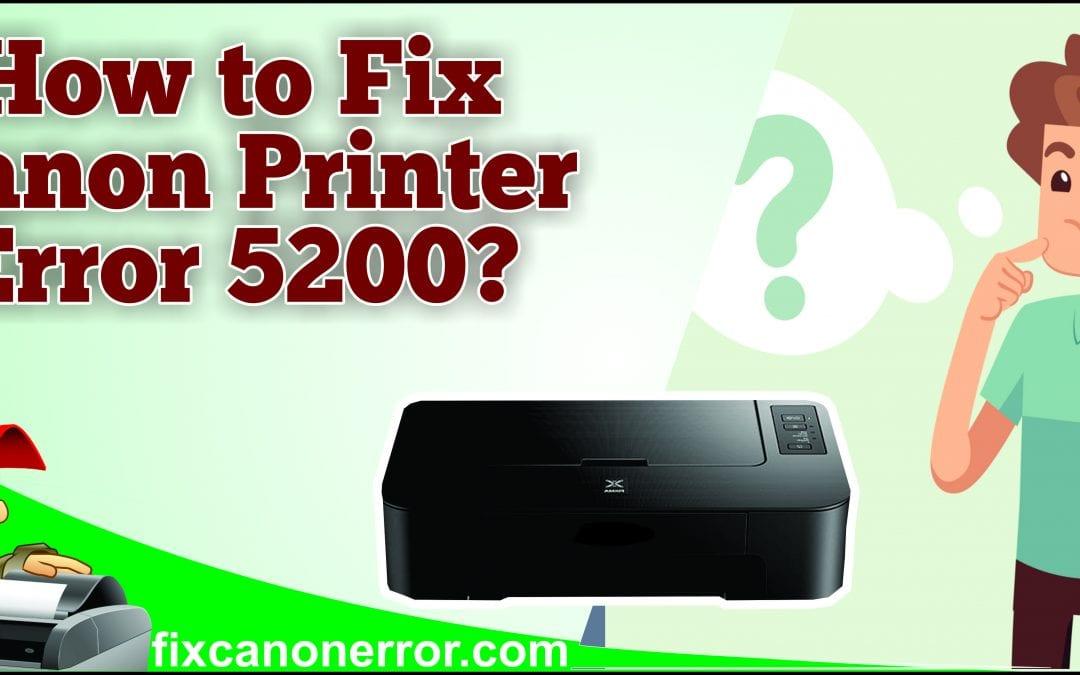 How to Fix Canon Printer Error 5200?