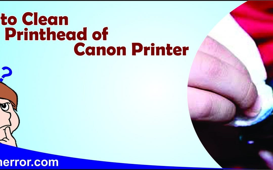 How to Clean Printhead of Canon Printer