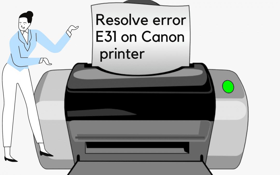 How to Fix Canon Printer Error E31?